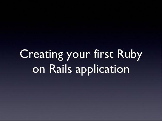 Creating your first Ruby on Rails application