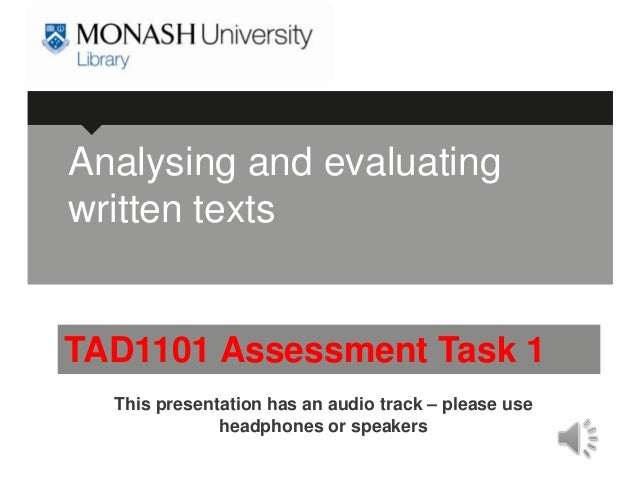 Analysing and evaluatingwritten textsTAD1101 Assessment Task 1  This presentation has an audio track – please use         ...