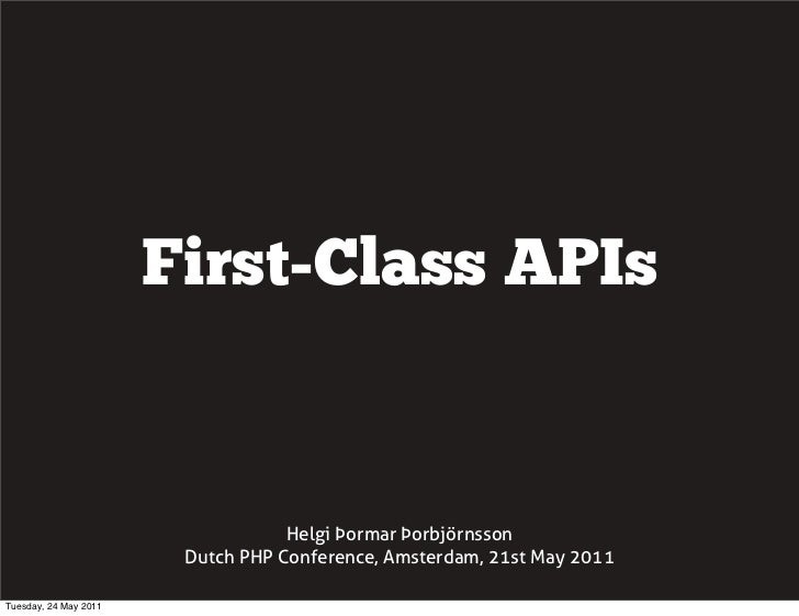 First-Class APIs                                   Helgi Þormar Þorbjörnsson                        Dutch PHP Conference, ...