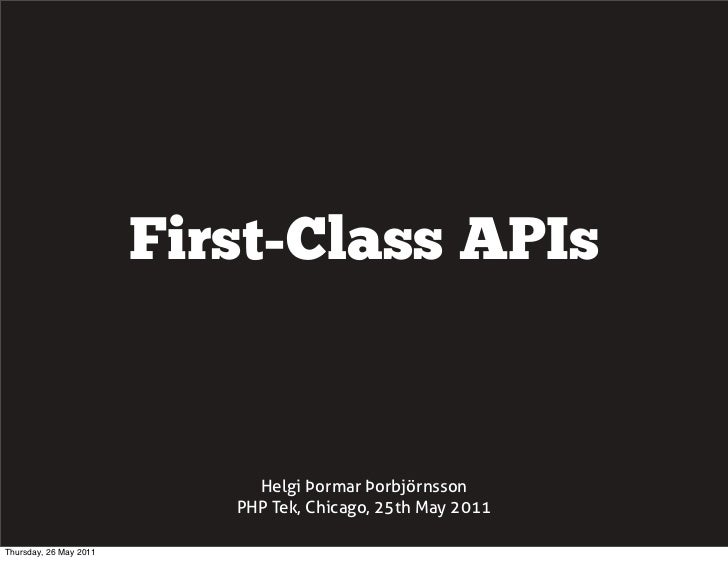 First-Class APIs                             Helgi Þormar Þorbjörnsson                           PHP Tek, Chicago, 25th Ma...