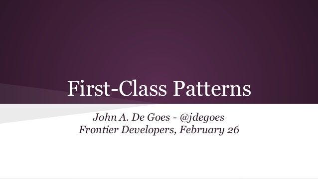 First-Class Patterns John A. De Goes - @jdegoes Frontier Developers, February 26