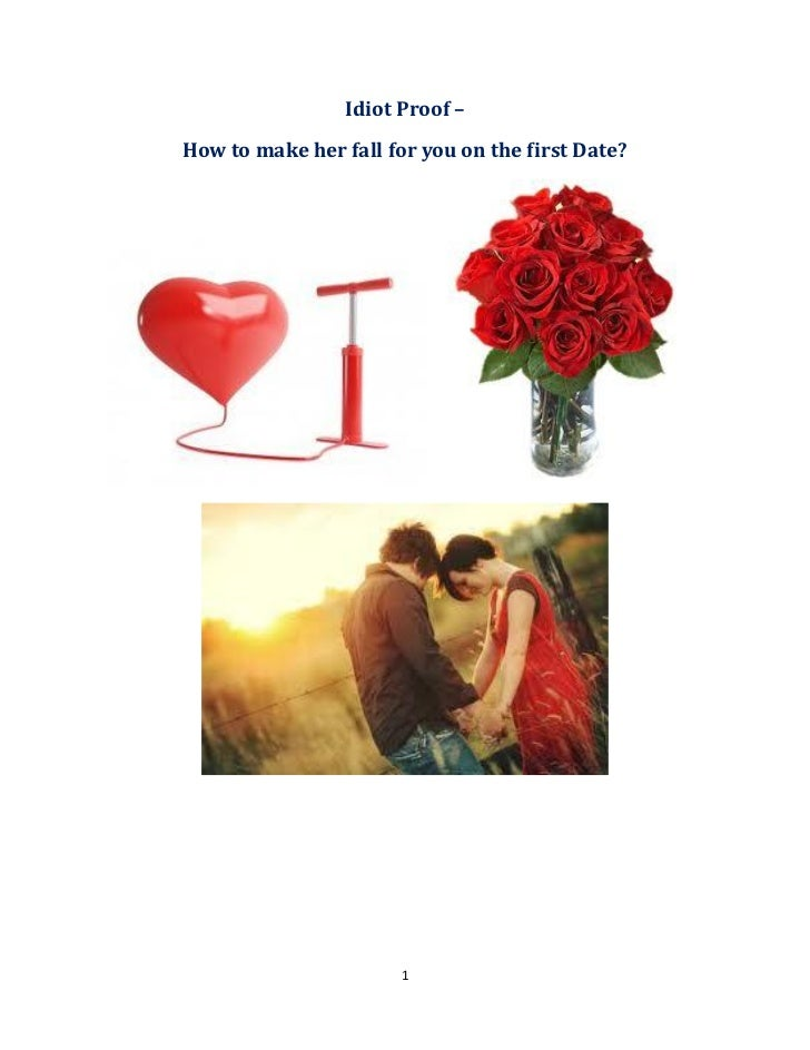 Idiot Proof –How to make her fall for you on the first Date?                       1