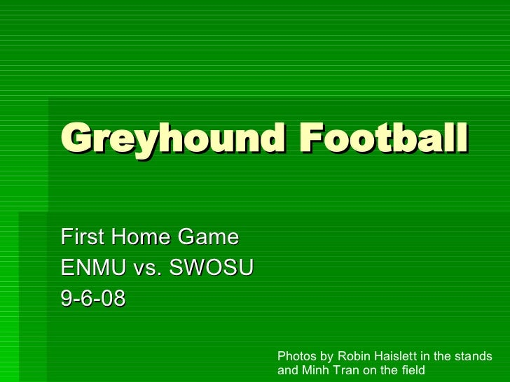 Greyhound Football First Home Game ENMU vs. SWOSU 9-6-08 Photos by Robin Haislett in the stands and Minh Tran on the field