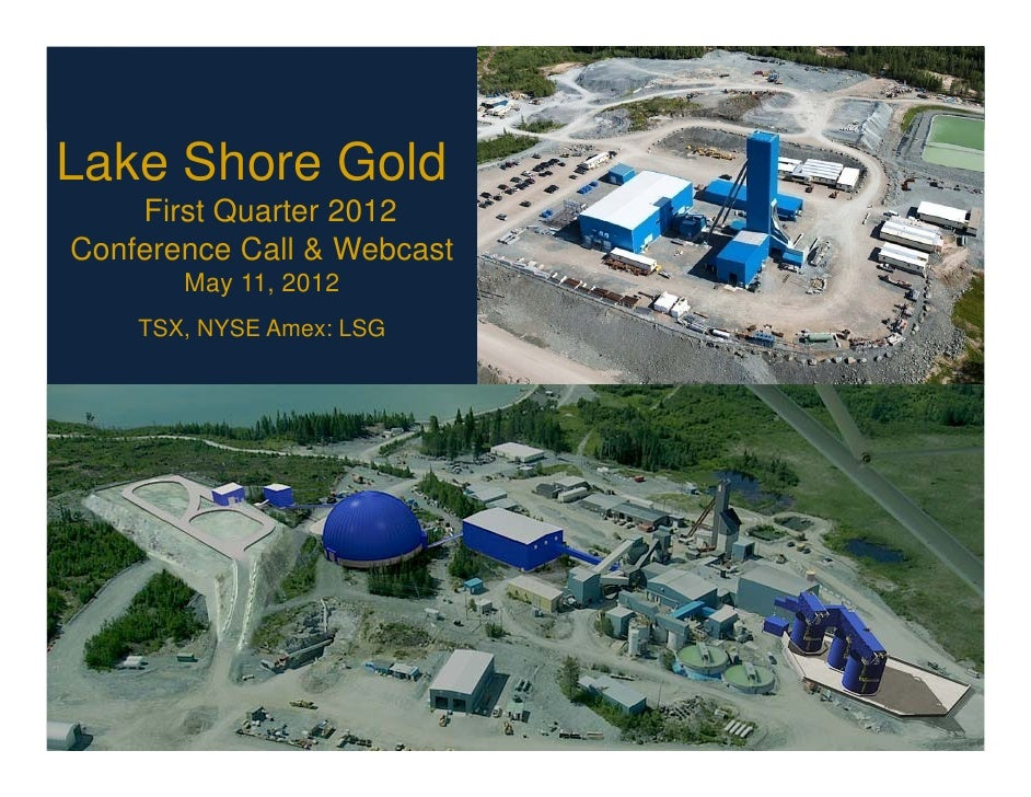Lake Shore Gold    First Quarter 2012Conference Call & Webcast       May 11, 2012    TSX, NYSE Amex: LSG