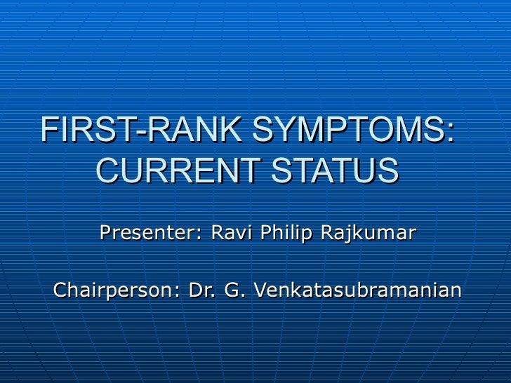FIRST-RANK SYMPTOMS: CURRENT STATUS Presenter: Ravi Philip Rajkumar Chairperson: Dr. G. Venkatasubramanian