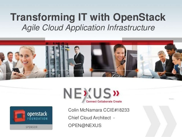 Transforming IT with OpenStack               Agile Cloud Application Infrastructure                                       ...