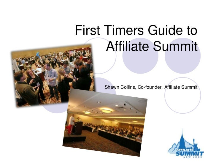 First Timers Guide to Affiliate Summit<br />Shawn Collins, Co-founder, Affiliate Summit<br />