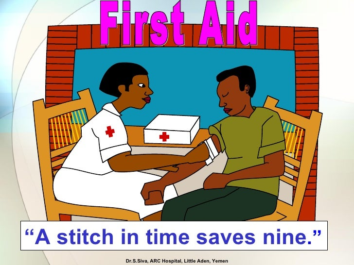 "First Aid "" A stitch in time saves nine ."" Dr.S.Siva, ARC Hospital, Little Aden, Yemen"