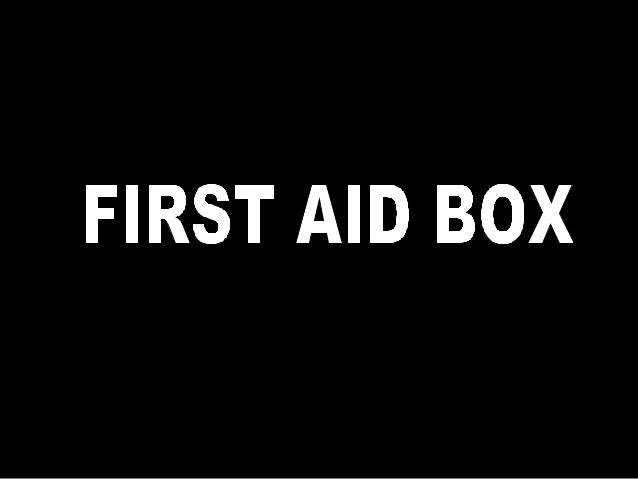 We all need a First Aid Box with the following items: