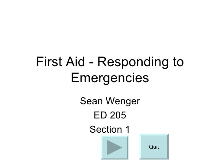 First Aid - Responding to Emergencies Sean Wenger ED 205 Section 1 Quit