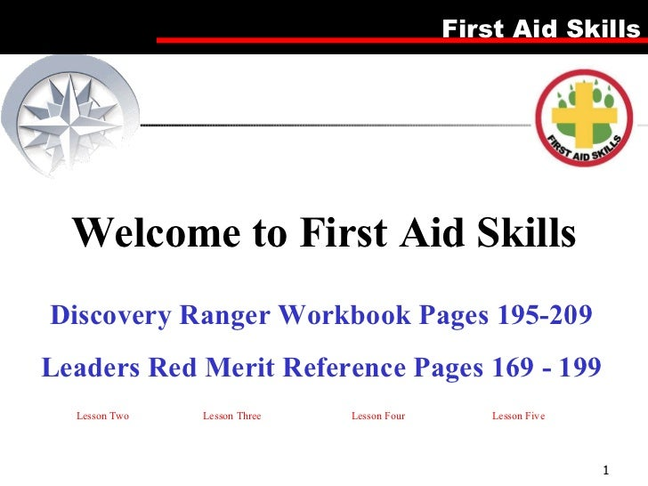 Welcome to First Aid Skills Discovery Ranger Workbook Pages 195-209 Leaders Red Merit Reference Pages 169 - 199 Lesson Two...