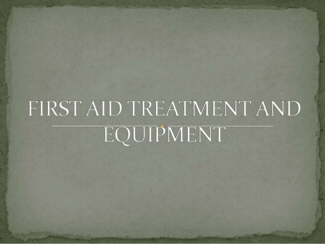 First aid treatment and equipment