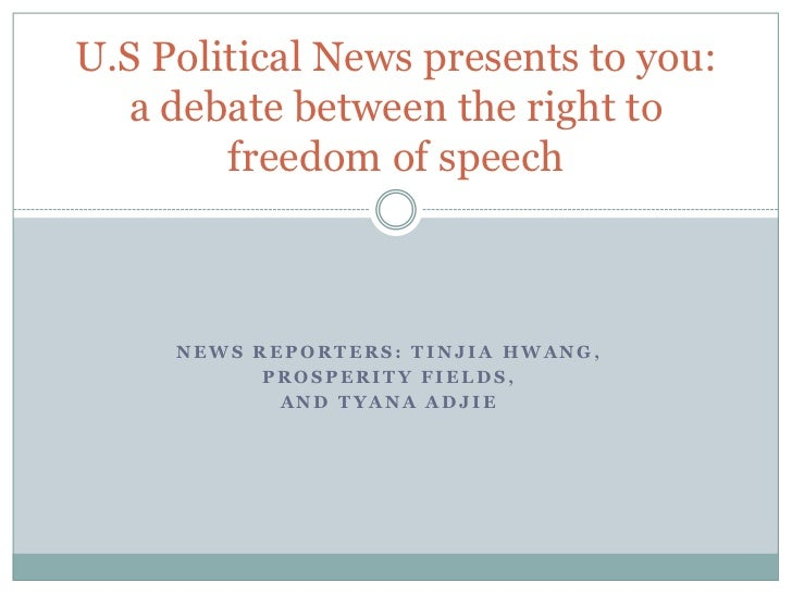 U.S Political News presents to you:  a debate between the right to        freedom of speech     NEWS REPORTERS: TINJIA HWA...