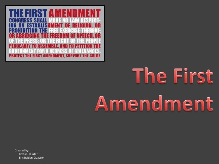 The First Amendment<br />Created by:  <br />      Brittani Hunter<br />      Eric Baiden-Quayson<br />