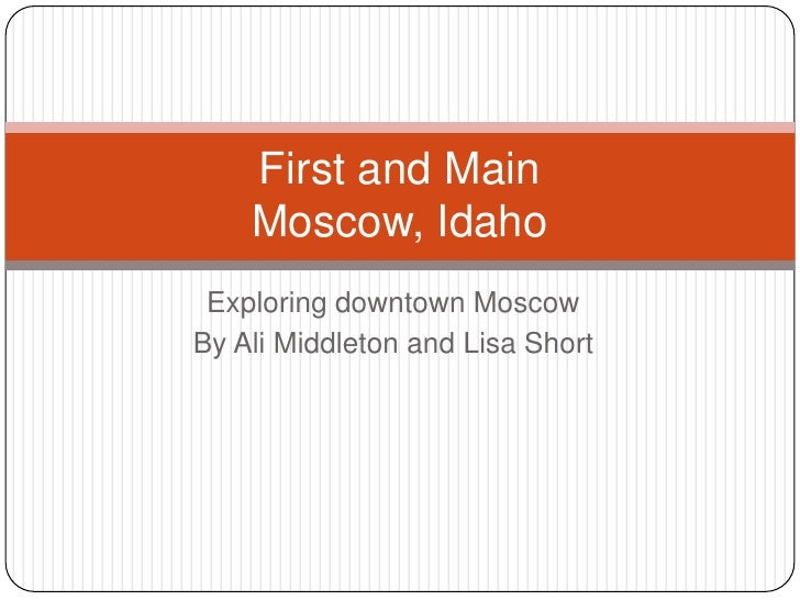 Exploring downtown Moscow<br />By Ali Middleton and Lisa Short<br />First and MainMoscow, Idaho<br />