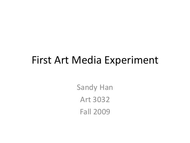 First Art Media Experiment Sandy Han Art 3032 Fall 2009