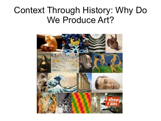 Context Through History: Why DoWe Produce Art?