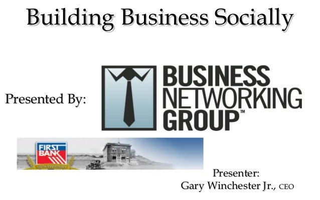 Building Business SociallyBuilding Business Socially Presenter:Presenter: Gary Winchester Jr.Gary Winchester Jr., CEOCEO P...