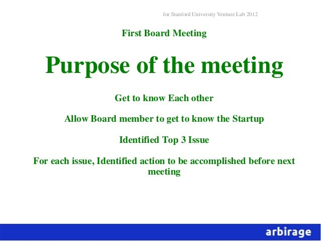 for Stanford University Venture Lab 2012                     First Board Meeting  Purpose of the meeting                  ...