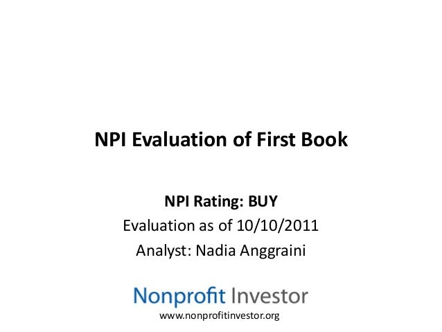 NPI Evaluation of First Book         NPI Rating: BUY   Evaluation as of 10/10/2011     Analyst: Nadia Anggraini        www...