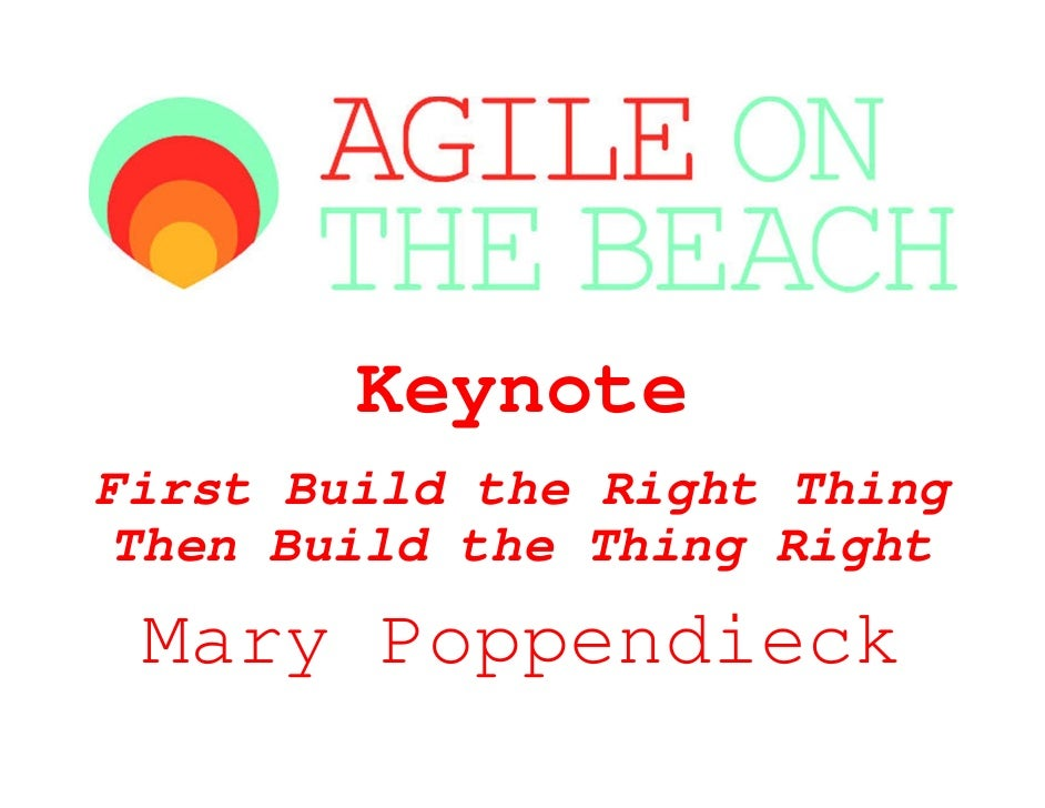 KeynoteFirst Build the Right Thing Then Build the Thing Right Mary Poppendieck