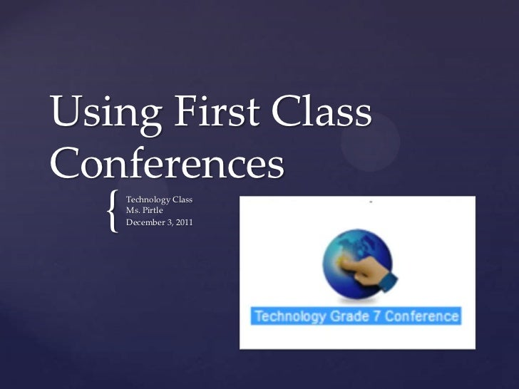 Using First ClassConferences  {   Technology Class      Ms. Pirtle      December 3, 2011