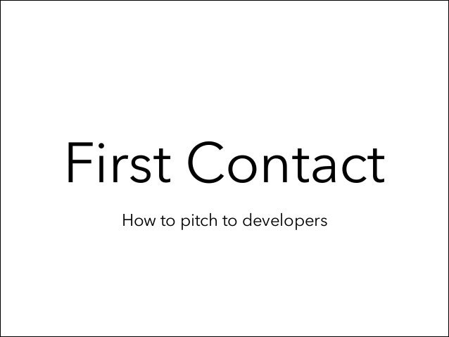 First Contact How to pitch to developers