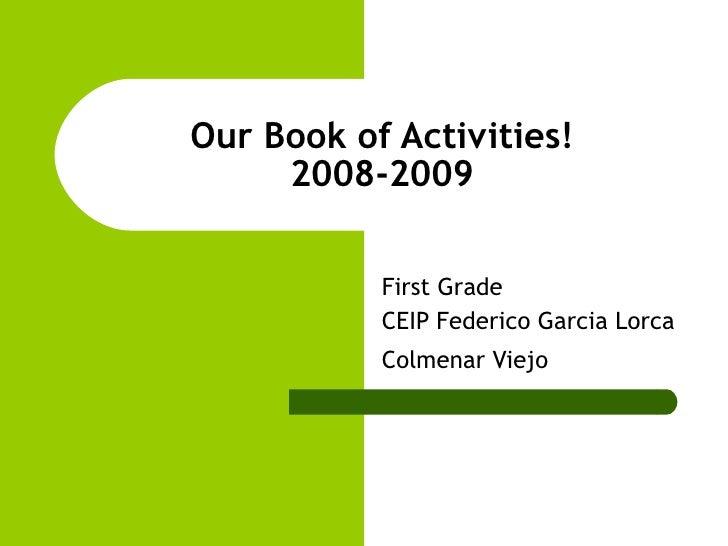 Our Book of Activities! 2008-2009 First Grade CEIP Federico Garcia Lorca Colmenar Viejo
