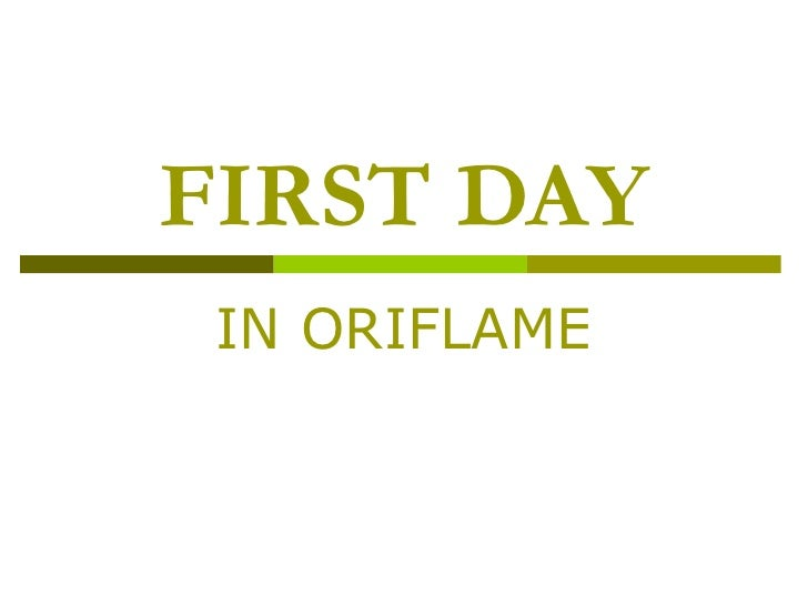 FIRST DAY IN ORIFLAME