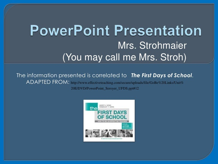 PowerPoint Presentation<br />Mrs. Strohmaier <br />(You may call me Mrs. Stroh)<br />The information presented is correlat...