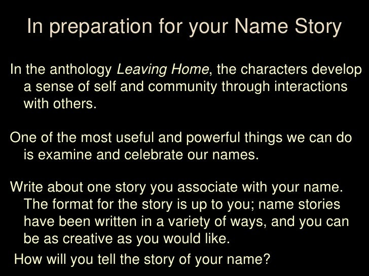 In preparation for your Name StoryIn the anthology Leaving Home, the characters develop  a sense of self and community thr...