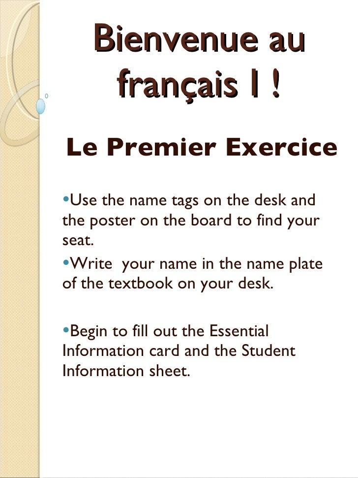 Bienvenue au français I ! <ul><li>Le Premier Exercice  </li></ul><ul><li>Use the name tags on the desk and the poster on t...