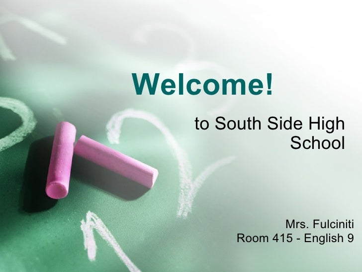 Welcome! to South Side High School Mrs. Fulciniti Room 415 - English 9
