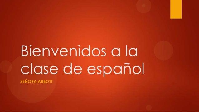 Bienvenidos a la clase de español SEÑORA ABBOTT