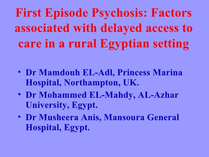 First Episode Psychosis: Factors associated with delayed access to care in a rural Egyptian setting <ul><li>Dr Mamdouh EL-...