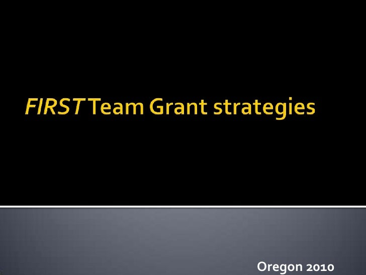 FIRST Team Grant strategies<br />Oregon 2010<br />