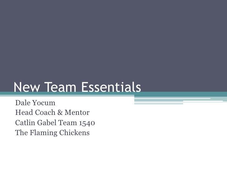 New Team EssentialsDale YocumHead Coach & MentorCatlin Gabel Team 1540The Flaming Chickens