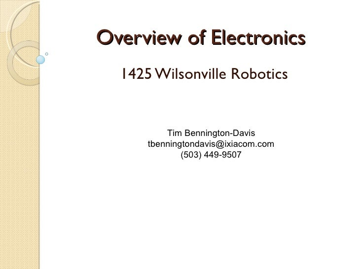 Overview of Electronics 1425 Wilsonville Robotics Tim Bennington-Davis [email_address] (503) 449-9507