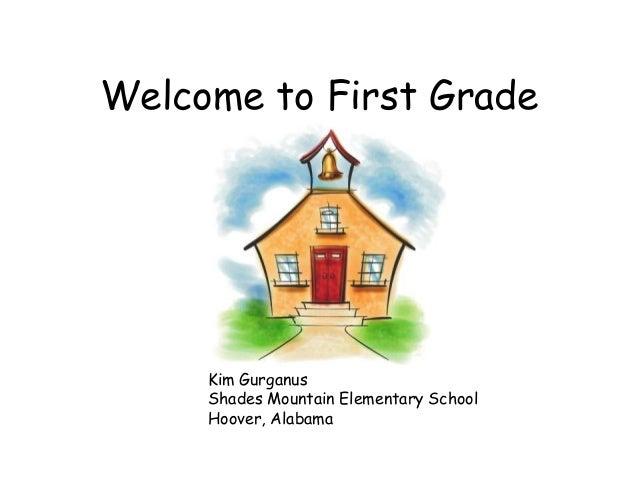 Welcome to First Grade Kim Gurganus Shades Mountain Elementary School Hoover, Alabama