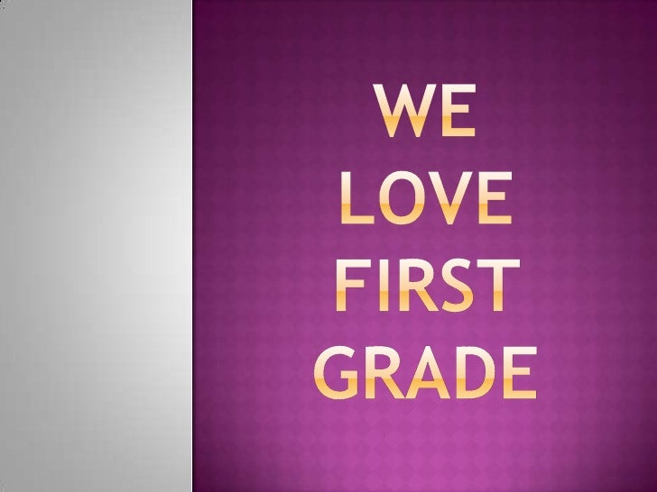 We love first grade<br />