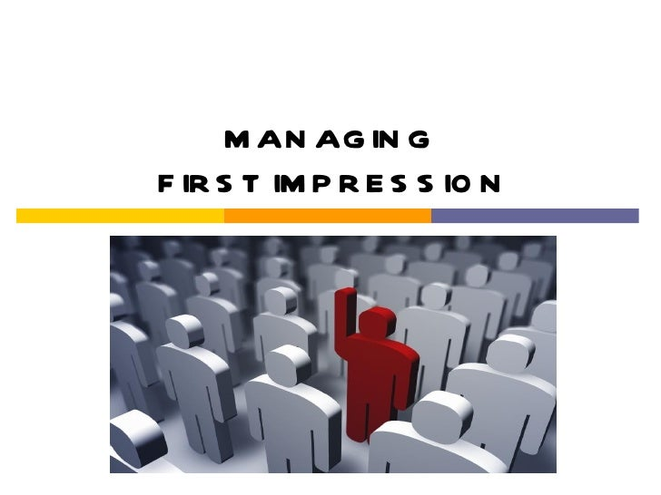 MANAGING  FIRST IMPRESSION