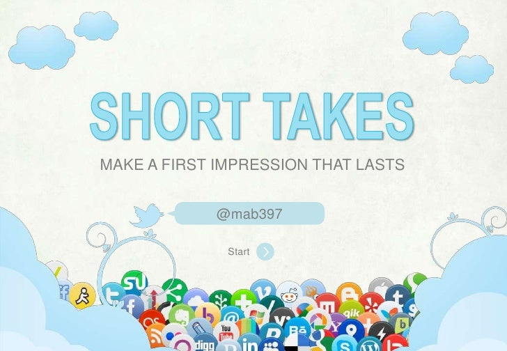 SHORT TAKES<br />MAKE A FIRST IMPRESSION THAT LASTS<br />@mab397<br />Start<br />