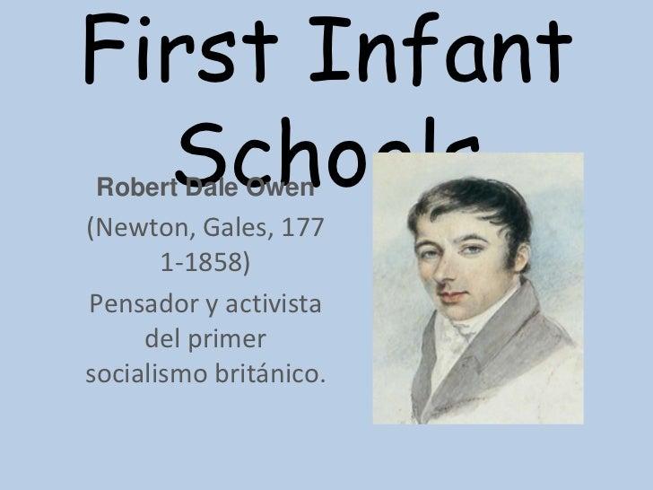 First Infant  SchoolsRobert Dale Owen(Newton, Gales, 177       1-1858)Pensador y activista     del primersocialismo britán...