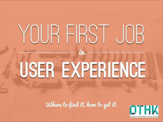 Your first job in User Experience (UX): Where to find it, how to get it. in Where to find it, how to get it.