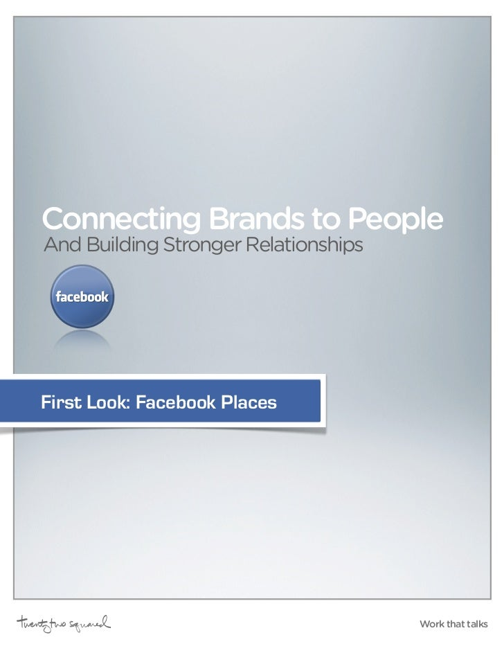 Connecting Brands to People And Building Stronger Relationships     First Look: Facebook Places                           ...