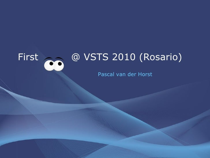 First  @ VSTS 2010 (Rosario) Pascal van der Horst