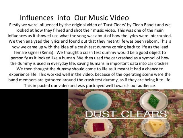 Influences into Our Music Video  Firstly we were influenced by the original video of 'Dust Clears' by Clean Bandit and we ...