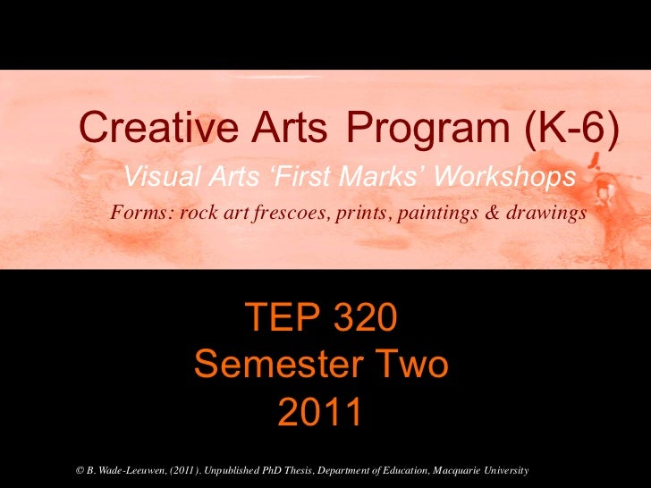 Creative Arts Program (K-6)         Visual Arts 'First Marks' Workshops       Forms: rock art frescoes, prints, paintings ...