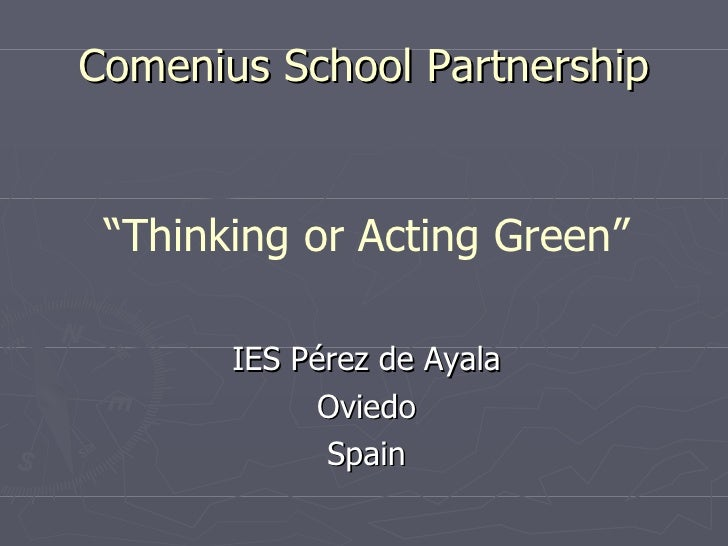 "Comenius School Partnership IES Pérez de Ayala Oviedo Spain "" Thinking or Acting Green"""