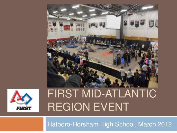 FIRST MID-ATLANTICREGION EVENTHatboro-Horsham High School, March 2012